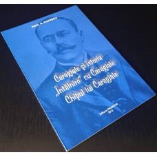 (Carte Noua) Caragiale si istoria, Intalnire cu Caragiale, Chipul lui Caragiale [Gratis - conditionat]